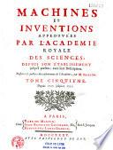 Machines et inventions approuvées par l'Académie royale des sciences depuis son établissement... (jusqu'en 1754) avec leur description