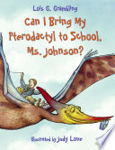 Can I Bring My Pterodactyl to School  Ms  Johnson