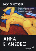 Anna e Amedeo  Storia dell amore segreto fra Anna Achmatova e Amedeo Modigliani