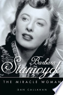 Barbara Stanwyck : to become one of hollywood's most talented...