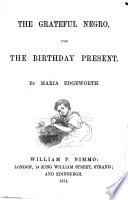The grateful negro  and The birthday present