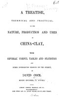 Best A treatise, technical and practicl, on the nature, production and uses of china-clay