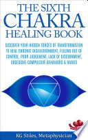 The Sixth Chakra Healing Book Discover Your Hidden Forces Of Transformation To Heal Chronic Disillusionment Feeling Out Of Control Poor Judgement Lack Of Discernment Obsessive Compulsive Behavior