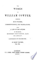 The Works of William Cowper Comprising His Poems  Correspondence  and Translations by the Editor Robert Southey  LL  D