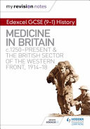My Revision Notes: Edexcel GCSE (9-1) History: Medicine in Britain, C1250-Present and the British Sector of the Western Front, 1914-18