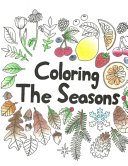Coloring The Seasons : a variety of simple and detailed illustrations aimed...