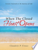 When The Closed Heart Opens Lessons Learned On The Journey Of Life