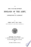 On some of the more Important Diseases of the Army  with contributions to pathology