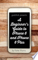A Beginner S Guide To Iphone 6 And Iphone 6 Plus
