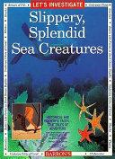 Let s Investigate Slippery  Splendid Sea Creatures Book PDF