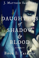 Daughters of Shadow and Blood   Book I  Yasamin