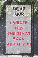 Dear Mor I Wrote This Christmas Book About You