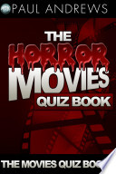 The Horror Movies Quiz Book : book will test even the most...