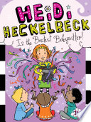 Heidi Heckelbeck Is the Bestest Babysitter