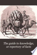 The Guide to Knowledge  Or Repertory of Facts