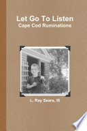 Let Go To Listen Cape Cod Ruminations