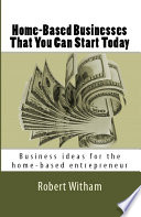 Home Based Businesses That You Can Start Today