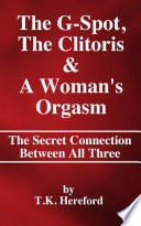 The G Spot  The Clitoris   A Woman s Orgasm   The Secret Connection Between All Three