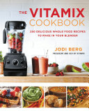The Vitamix Cookbook : daily diet using a blender with this gorgeous...