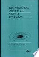 Mathematical Aspects of Vortex Dynamics