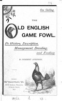 The Old English Game Fowl: Its History, Description, Management, Breeding and Feeding