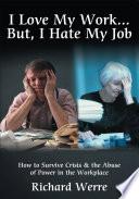 I Love My Work       But  I Hate My Job