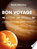 Bon Voyager  Andata senza ritorno  le missioni spaziali oltre l   universo conosciuto