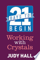 21 Days to Begin Working with Crystals