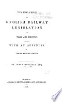 The Influence Of English Railway Legislation Of Trade And Industry book