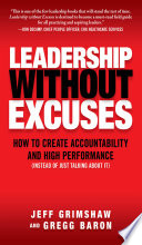 Leadership Without Excuses  How to Create Accountability and High Performance  Instead of Just Talking About It