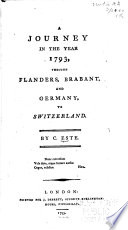A Journey in the Year 1793  Through Flanders  Brabant  and Germany  to Switzerland