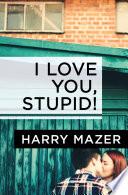 I Love You Stupid