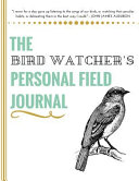 The Bird Watcher s Personal Field Journal