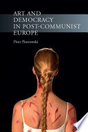 Art and Democracy in Post Communist Europe