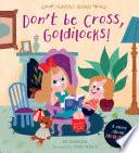 Don t Be Cross  Goldilocks  Book PDF