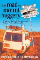 The Road to Mount Buggery Documents The Authors Travels Around Australia To Find