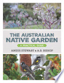 The Australian Native Garden : style--focuses on growing and using native...