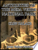Antiquities of the Mesa Verde National Park : Cliff Palace Palace In His Excellent Work On The Ruins