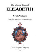 The life and times of Elizabeth I.