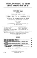 Interior, Environment, and Related Agencies Appropriations for 2014: Public witnesses, April 16, 2013; Public witnesses, April 17, 2013; American Indian and Alaska Native witnesses, April 25, 2013; Written testimony from individuals and organizations