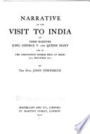 Narrative of the visit to India of their majesties  King George V  and Queen Mary