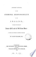 Observations On The Criminal Responsibility Of The Insane Founded On The Trials Of J Hill And W Dove
