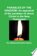 PARABLES of the KINGDOM  an Appraisal of the Parables of Jesus Christ in the New Testament
