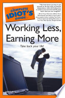 The Complete Idiot s Guide to Working Less  Earning More