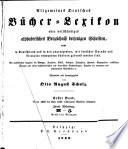 Allgemeines Bücher-Lexikon oder vollständiges alphabetisches Verzeichnis der von ... bis zu Ende ... erschienenen Bücher, welche in Deutschland und in den durch Sprache und Literatur damit verwandten Ländern gedruckt worden sind