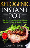 Ketogenic Instant Pot The Ultimate Guide With 101 Easy Recipes For Fast And Healthy Meals
