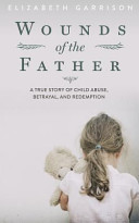 Wounds of the Father This Raw Eye Opening Memoir Tells The Powerful