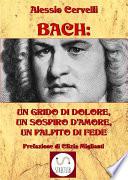Bach  un grido di dolore  un sospiro d   amore  un palpito di fede