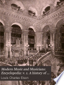 Modern Music and Musicians  Encyclopedia  v  1  A history of music  special articles  great composers  v  2  Religious music of the world  vocal music and musicians  the opera  history and guide  v  3  The theory of music  piano technique  special articles  modern instruments  anecdotes of musicians  dictionary   musical terms and biography