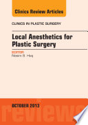 Local Anesthesia for Plastic Surgery  an Issue of Clinics in Plastic Surgery